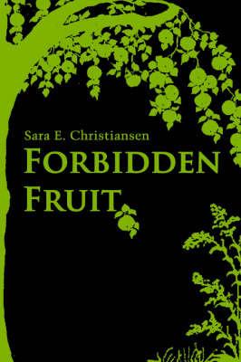 Forbidden Fruit by Sara E. Christiansen