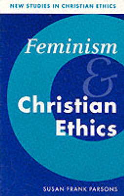 New Studies in Christian Ethics: Series Number 8 by Susan Frank Parsons
