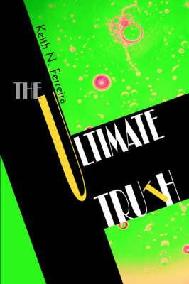 The Ultimate Truth by Keith N Ferreira