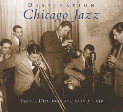 Destination Chicago Jazz by Sandor Demlinger