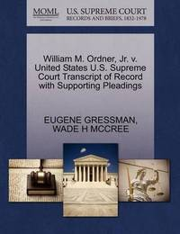 William M. Ordner, Jr. V. United States U.S. Supreme Court Transcript of Record with Supporting Pleadings by Eugene Gressman