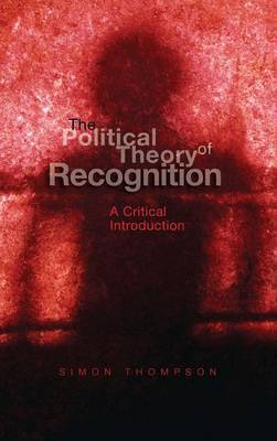The Political Theory of Recognition by Simon Thompson