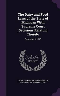 The Dairy and Food Laws of the State of Michigan with Supreme Court Decisions Relating Thereto by . Michigan