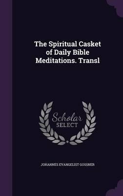 The Spiritual Casket of Daily Bible Meditations. Transl by Johannes Evangelist Gossner