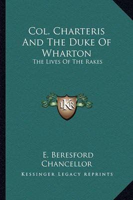 Col. Charteris and the Duke of Wharton: The Lives of the Rakes by Edwin Beresford Chancellor image