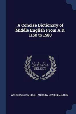 A Concise Dictionary of Middle English from A.D. 1150 to 1580 by Walter William Skeat