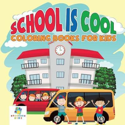 School Is Cool Coloring Books for Kids by Educando Kids