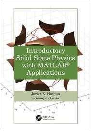 Introductory Solid State Physics with MATLAB Applications by Javier E. Hasbun