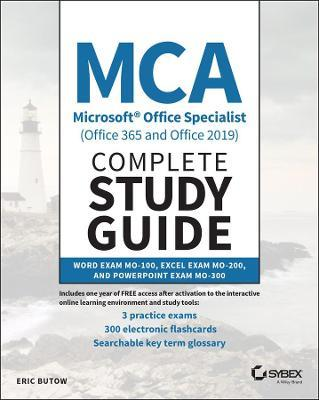 MCA Microsoft Office Specialist (Office 365 and Office 2019) Complete Study Guide by Eric Butow