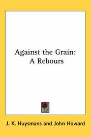 Against the Grain: A Rebours by J.K. Huysmans image