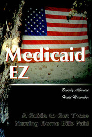 Medicaid Ez: A Guide to Get Those Nursing Home Bills Paid by Beverly Huber Albanese image