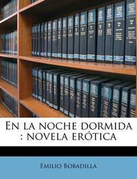 En La Noche Dormida: Novela Ertica by Emilio Bobadilla