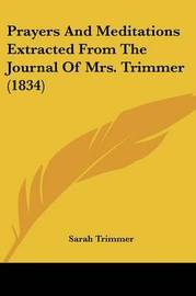 Prayers And Meditations Extracted From The Journal Of Mrs. Trimmer (1834) by Sarah Trimmer image