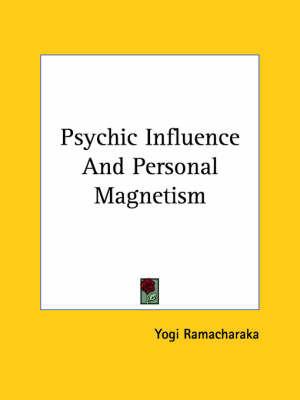 Psychic Influence and Personal Magnetism by Yogi Ramacharaka
