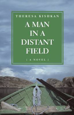 A Man in a Distant Field by Theresa Kishkan