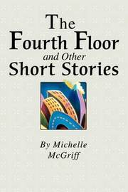 The Fourth Floor and Other Short Stories by Michelle McGriff image