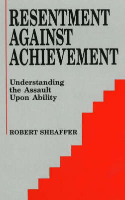 Resentment Against Achievement: Understanding the Assault Upon Ability by Robert Sheaffer