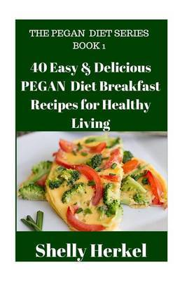 40 Easy & Delicious Pegan Diet Breakfast Recipes for Healthy Living by Shelly Herkel image
