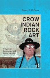 Crow Indian Rock Art by Timothy P McCleary
