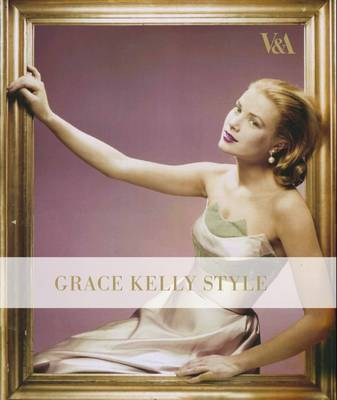 Grace Kelly Style: Fashion for Hollywood's Princess by Kristina Haugland