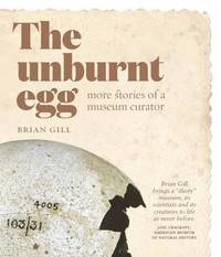 The Unburnt Egg by Brian Gill
