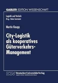 City-Logistik ALS Kooperatives Guterverkehrs-Management by Martin Kaupp