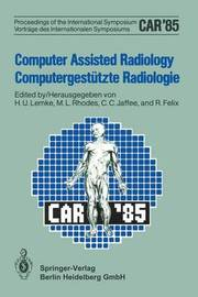 Computer Assisted Radiology / Computergestutzte Radiologie by H.U. Lemke