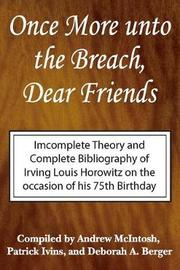 Once More Unto the Breach, Dear Friends by Irving Louis Horowitz