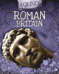 Found!: Roman Britain by Moira Butterfield