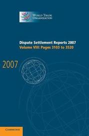 Dispute Settlement Reports 2007: Volume 8, Pages 3103-3520 by World Trade Organization