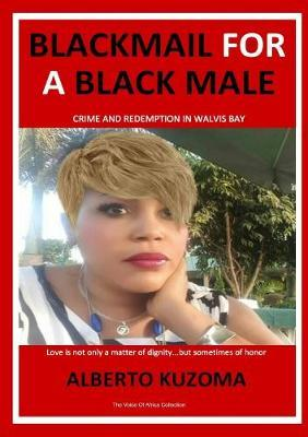 Blackmail for a Black Male by Alberto Kuzoma
