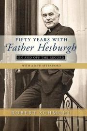 Fifty Years with Father Hesburgh by Robert Schmuhl