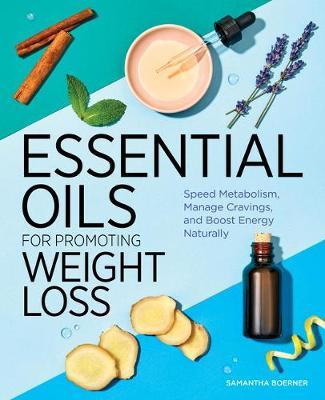 Essential Oils for Promoting Weight Loss by Samantha Boerner