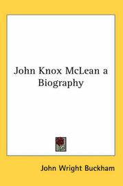 John Knox McLean a Biography by John Wright Buckham image