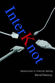 Interknot: Adventures in Internet Dating by David Osterczy image