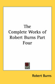 The Complete Works of Robert Burns Part Four by Robert Burns image