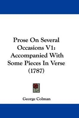 Prose On Several Occasions V1: Accompanied With Some Pieces In Verse (1787) by George Colman image