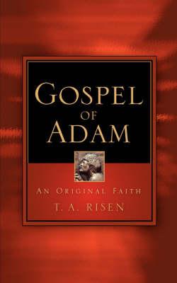 Gospel of Adam by T.A. Risen