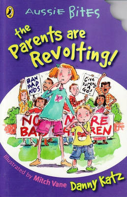 The Parents Are Revolting! by Danny Katz