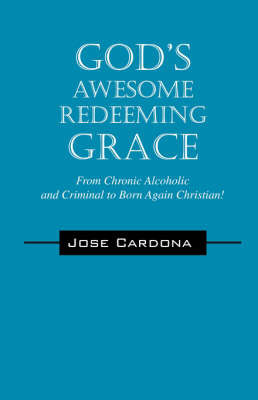 God's Awesome Redeeming Grace!!! by Jose Cardona