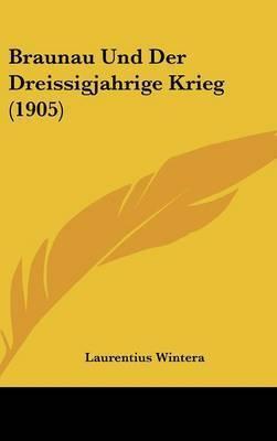 Braunau Und Der Dreissigjahrige Krieg (1905) by Laurentius Wintera
