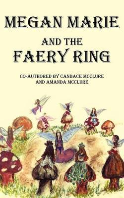 Megan Marie and the Faery Ring by Candace McClure