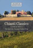 Chianti Classico: The Search for Tuscany's Noblest Wine by Bill Nesto