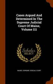 Cases Argued and Determined in the Supreme Judicial Court of Maine, Volume 111 image