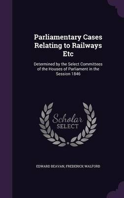 Parliamentary Cases Relating to Railways Etc by Edward Beavan image