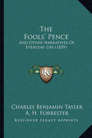 The Fools' Pence: And Other Narratives of Everyday Life (1859) by Charles Benjamin Tayler