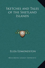 Sketches and Tales of the Shetland Islands by Eliza Edmondston