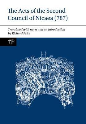 The Acts of the Second Council of Nicaea (787) by Richard Price