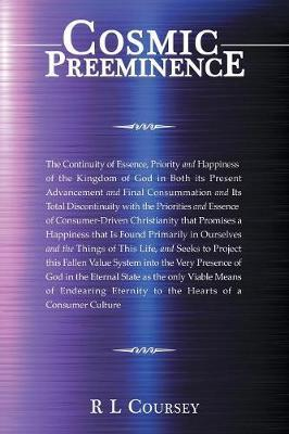 Cosmic Preeminence by R L Coursey