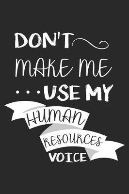 Don't Make Me Use My Human Resources Voice by Creative Juices Publishing